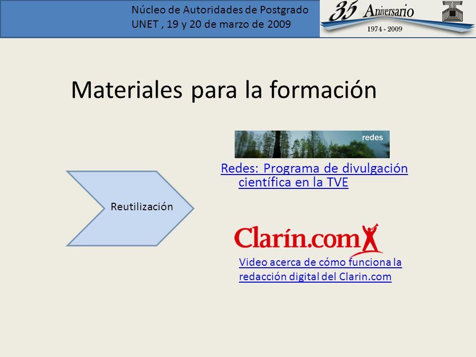 Núcleo de Autoridades de Postgrado UNET, 19 y 20 de marzo de 2009 Materiales para la formación Reutilización Redes: Programa de divulgación científica