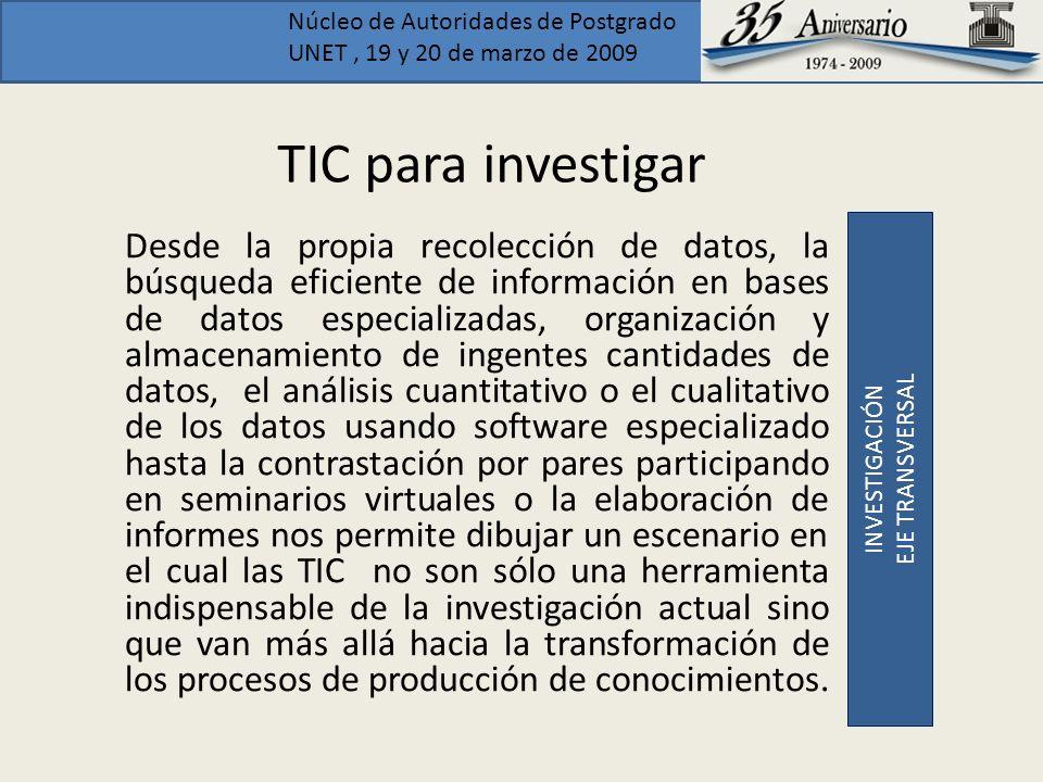 Núcleo de Autoridades de Postgrado UNET, 19 y 20 de marzo de 2009 TIC para investigar Desde la propia recolección de datos, la búsqueda eficiente de i