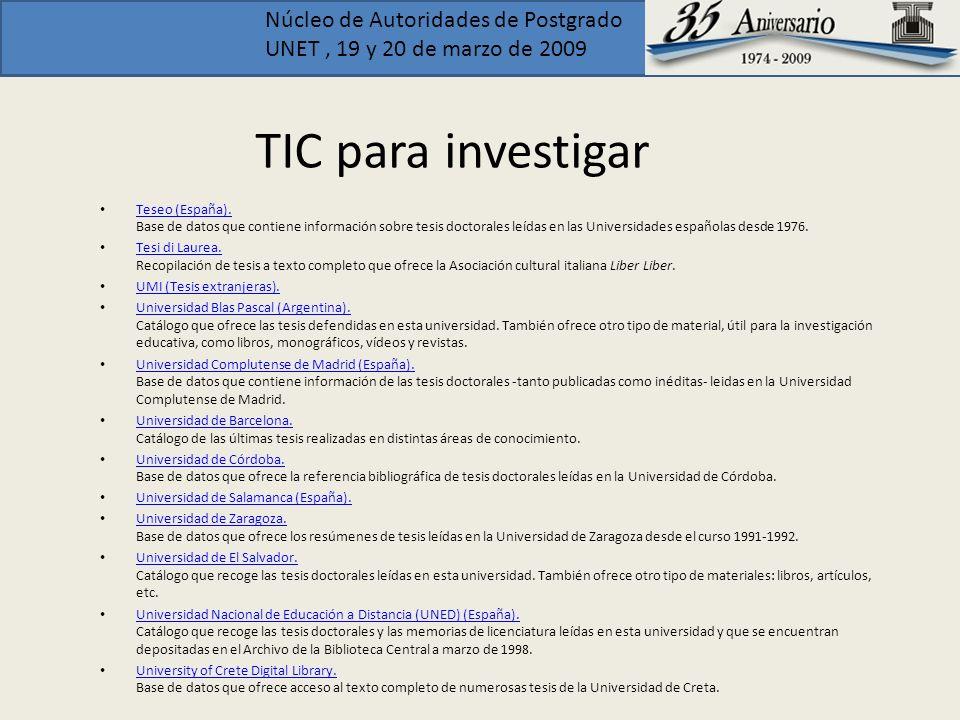 Núcleo de Autoridades de Postgrado UNET, 19 y 20 de marzo de 2009 TIC para investigar Teseo (España). Base de datos que contiene información sobre tes