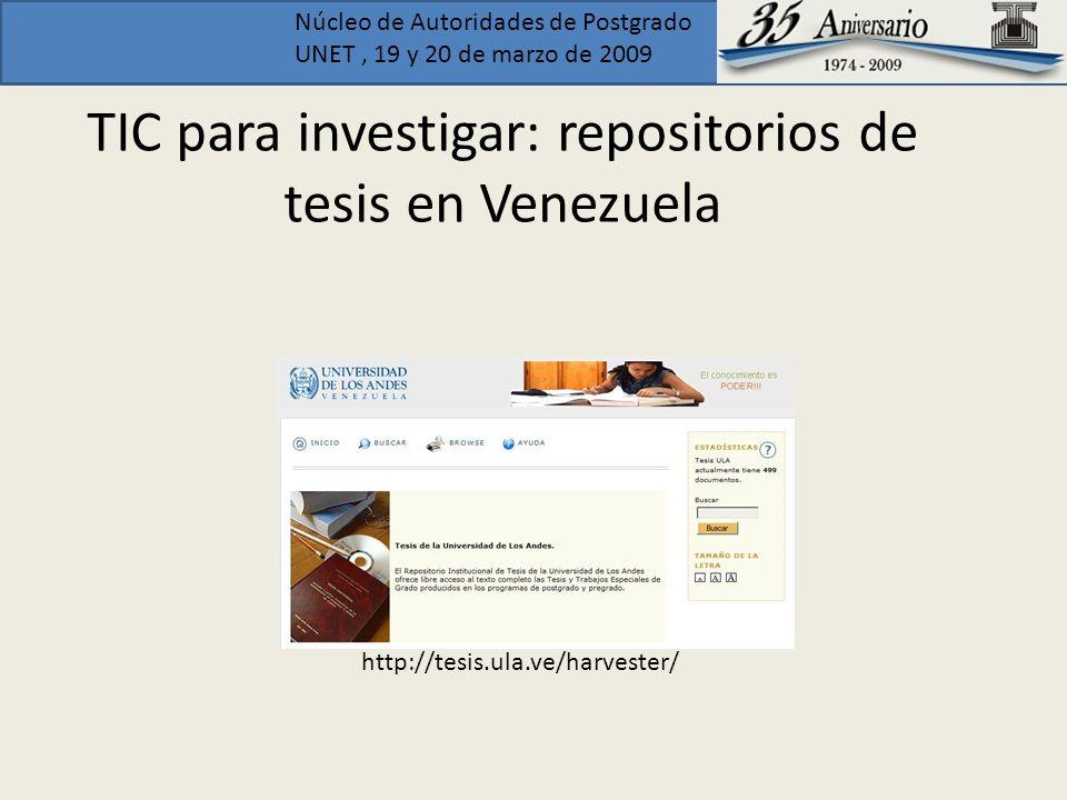 Núcleo de Autoridades de Postgrado UNET, 19 y 20 de marzo de 2009 TIC para investigar: repositorios de tesis en Venezuela http://tesis.ula.ve/harveste