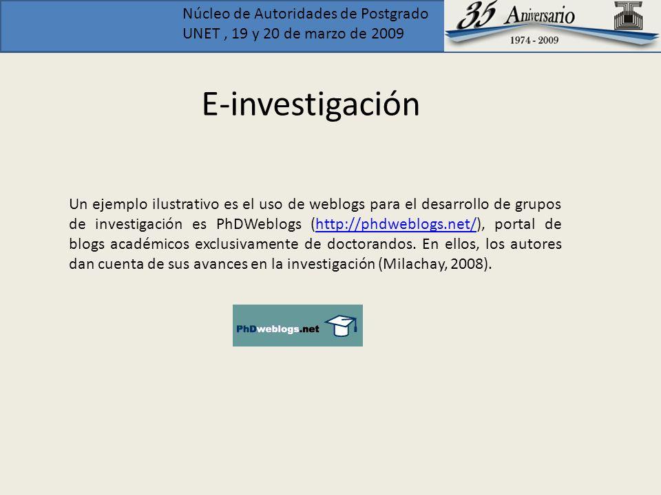 Núcleo de Autoridades de Postgrado UNET, 19 y 20 de marzo de 2009 E-investigación Un ejemplo ilustrativo es el uso de weblogs para el desarrollo de gr