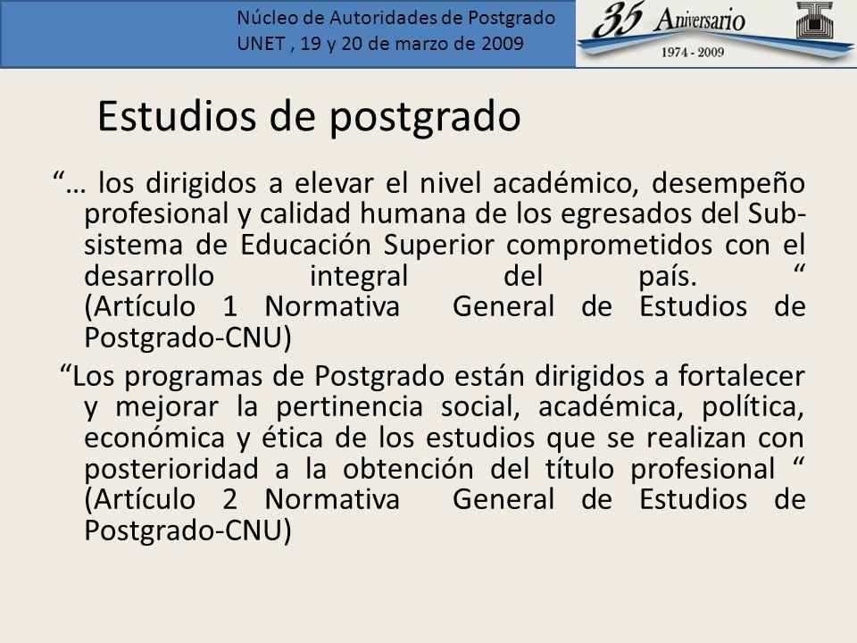 Núcleo de Autoridades de Postgrado UNET, 19 y 20 de marzo de 2009 Estudios de postgrado … los dirigidos a elevar el nivel académico, desempeño profesi