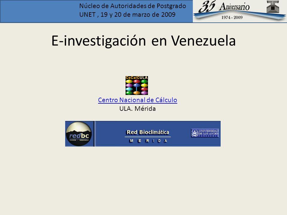 Núcleo de Autoridades de Postgrado UNET, 19 y 20 de marzo de 2009 E-investigación en Venezuela Centro Nacional de Cálculo ULA. Mérida