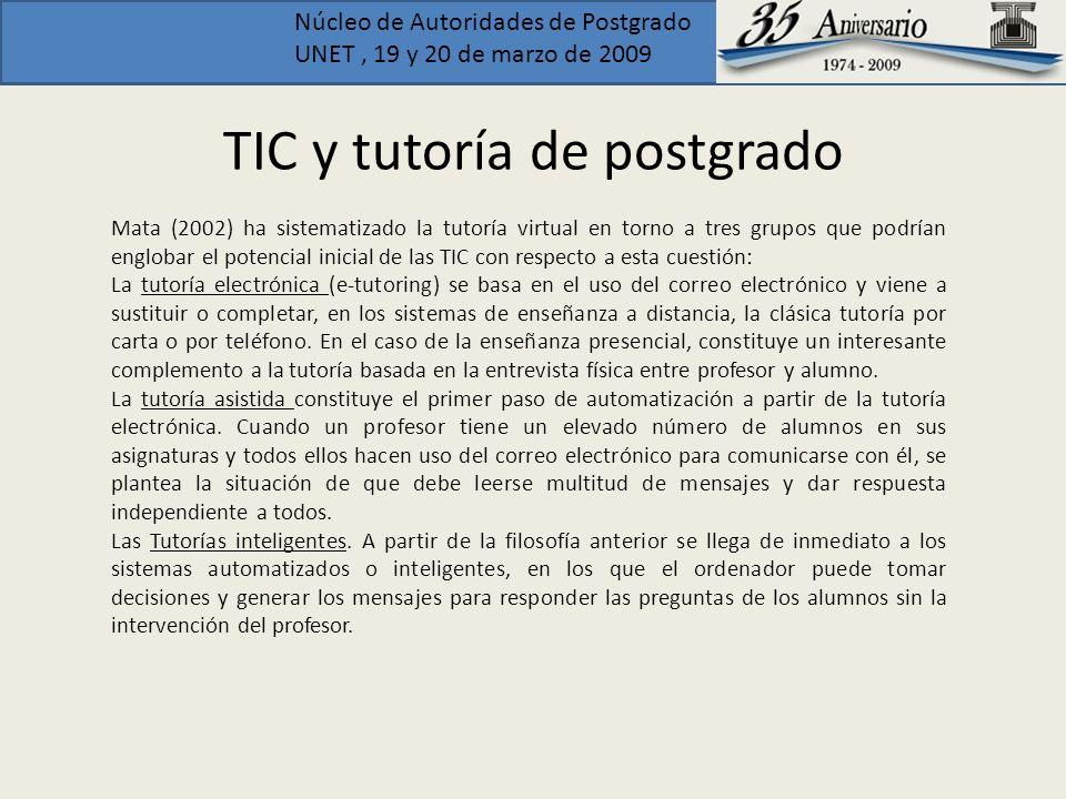 Núcleo de Autoridades de Postgrado UNET, 19 y 20 de marzo de 2009 TIC y tutoría de postgrado Mata (2002) ha sistematizado la tutoría virtual en torno