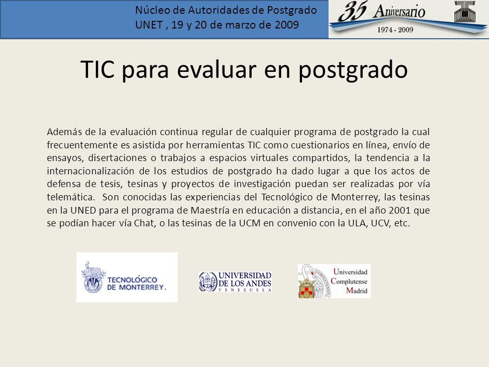 Núcleo de Autoridades de Postgrado UNET, 19 y 20 de marzo de 2009 TIC para evaluar en postgrado Además de la evaluación continua regular de cualquier