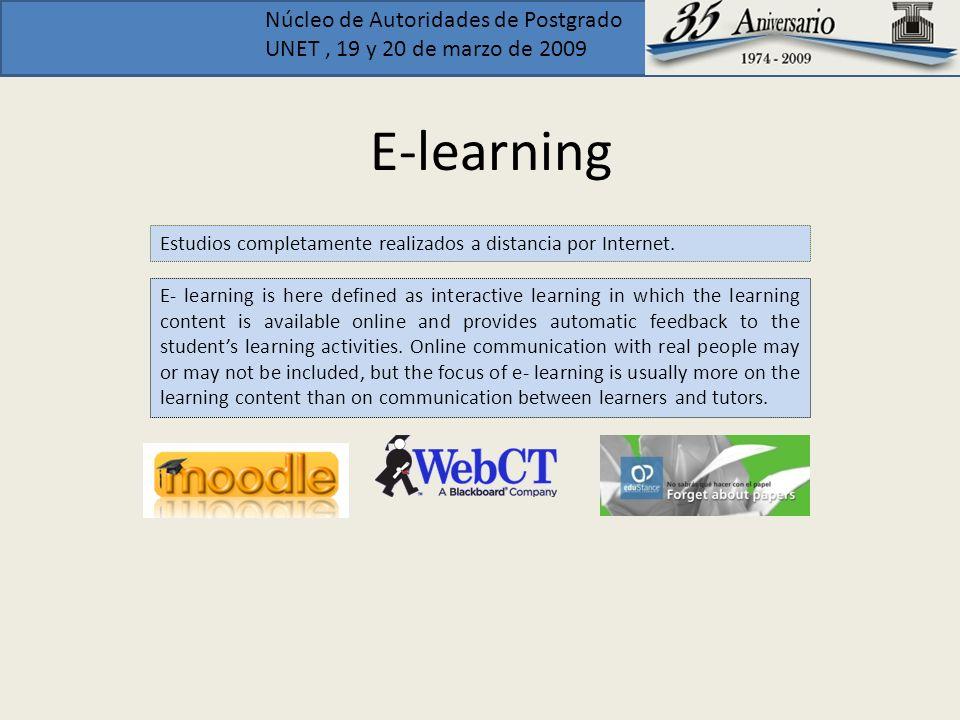 Núcleo de Autoridades de Postgrado UNET, 19 y 20 de marzo de 2009 E-learning E- learning is here defined as interactive learning in which the learning