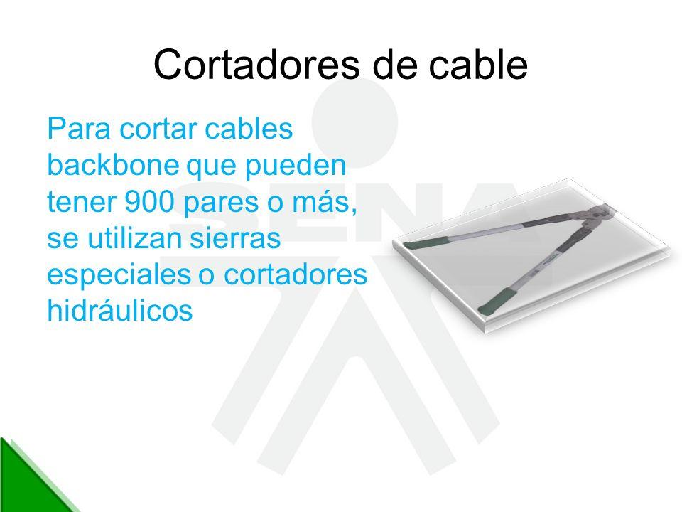 Cortadores de cable Para cortar cables backbone que pueden tener 900 pares o más, se utilizan sierras especiales o cortadores hidráulicos
