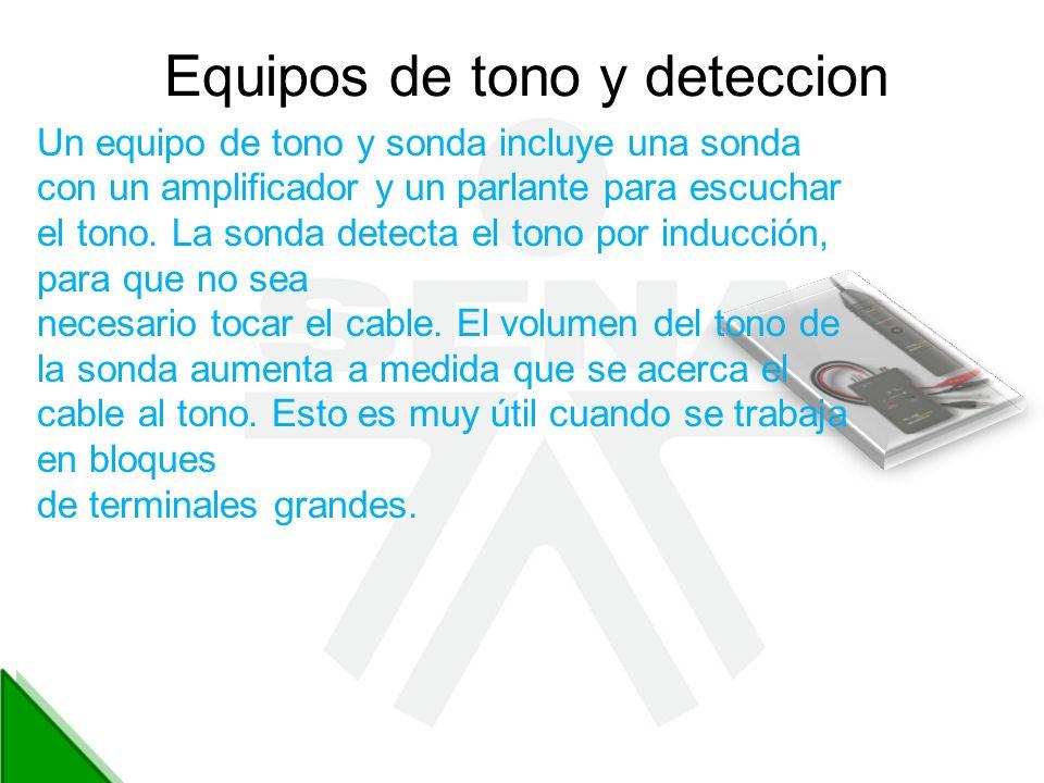 Equipos de tono y deteccion Un equipo de tono y sonda incluye una sonda con un amplificador y un parlante para escuchar el tono. La sonda detecta el t