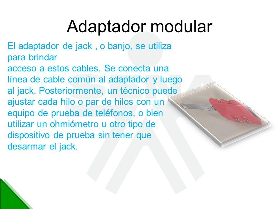 Adaptador modular El adaptador de jack, o banjo, se utiliza para brindar acceso a estos cables. Se conecta una línea de cable común al adaptador y lue