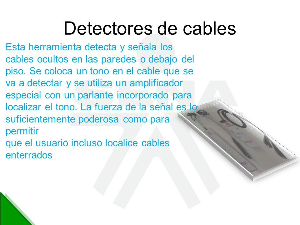 Detectores de cables Esta herramienta detecta y señala los cables ocultos en las paredes o debajo del piso. Se coloca un tono en el cable que se va a