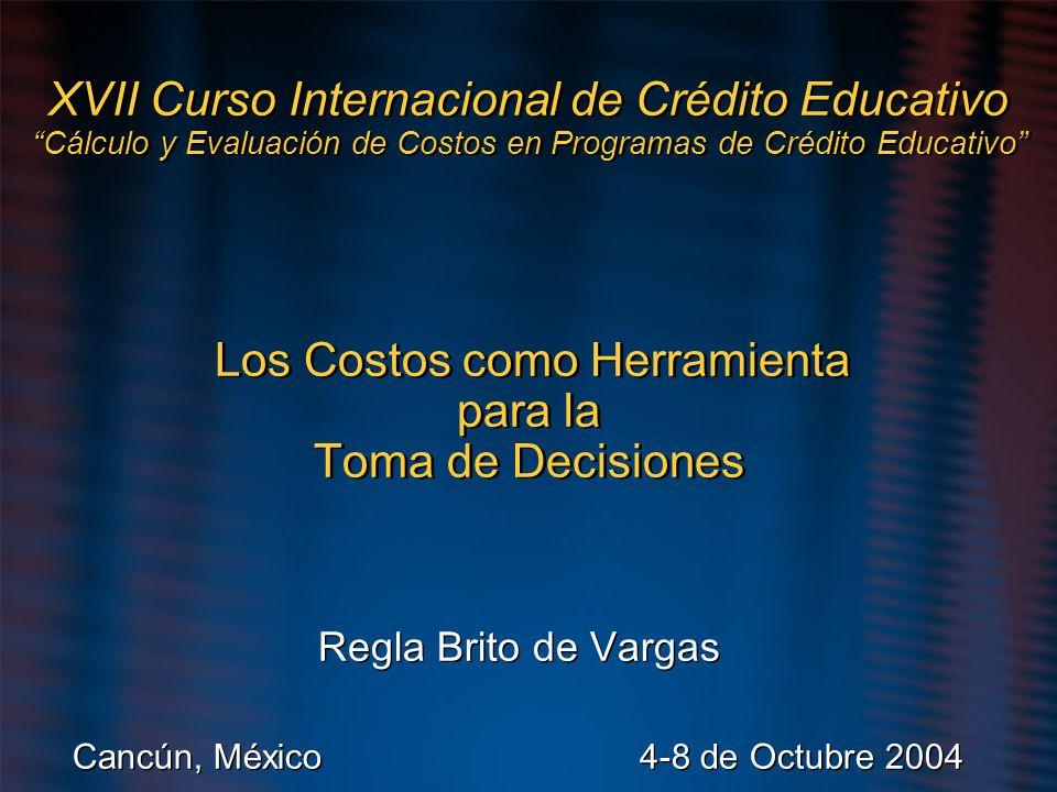 XVII Curso Internacional de Crédito Educativo Cálculo y Evaluación de Costos en Programas de Crédito Educativo Los Costos como Herramienta para la Tom