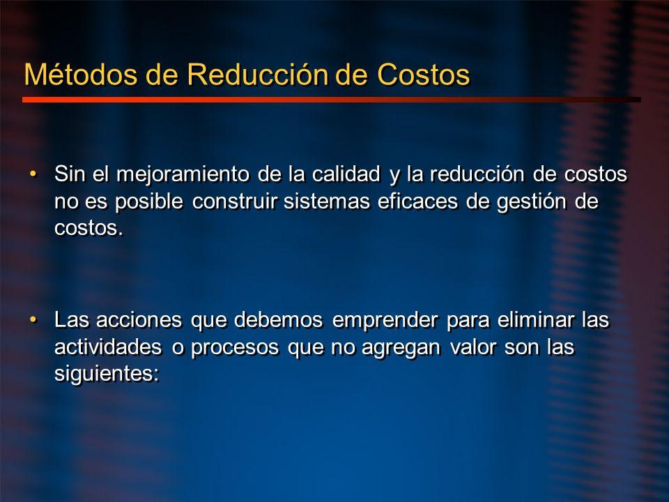 Métodos de Reducción de Costos Sin el mejoramiento de la calidad y la reducción de costos no es posible construir sistemas eficaces de gestión de cost