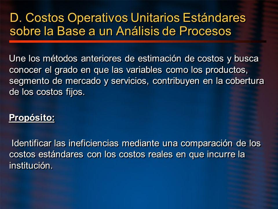D. Costos Operativos Unitarios Estándares sobre la Base a un Análisis de Procesos Une los métodos anteriores de estimación de costos y busca conocer e