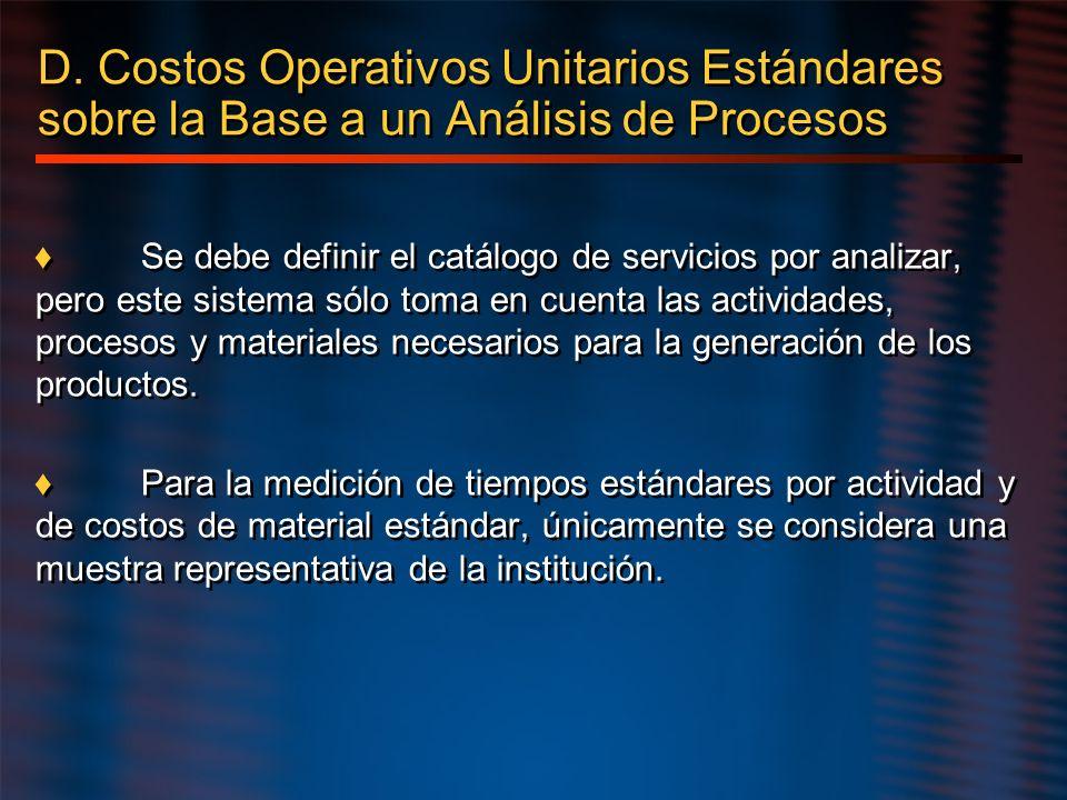 D. Costos Operativos Unitarios Estándares sobre la Base a un Análisis de Procesos Se debe definir el catálogo de servicios por analizar, pero este sis