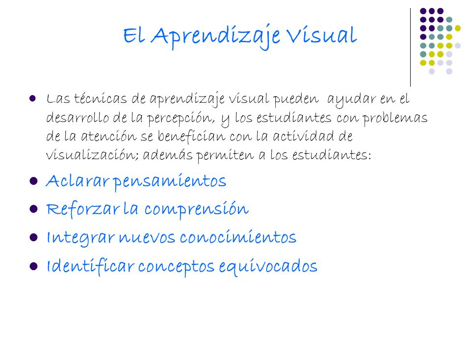 El Aprendizaje Visual Las técnicas de aprendizaje visual pueden ayudar en el desarrollo de la percepción, y los estudiantes con problemas de la atenci