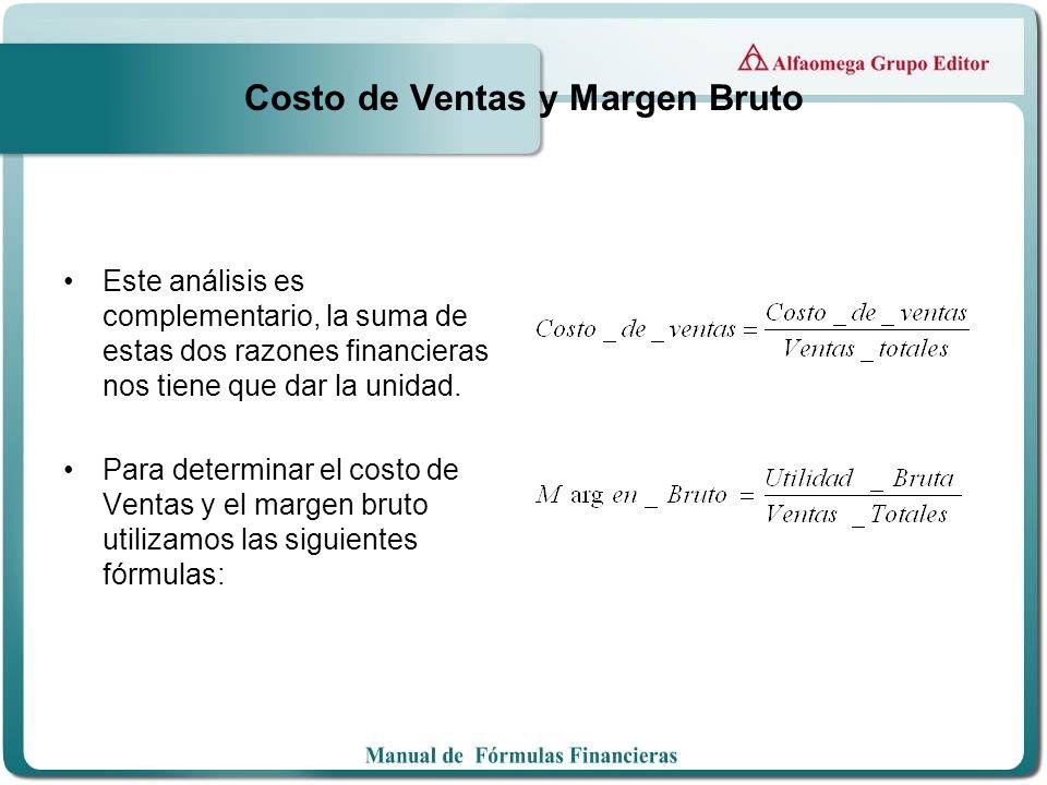Costo de Ventas y Margen Bruto Este análisis es complementario, la suma de estas dos razones financieras nos tiene que dar la unidad. Para determinar