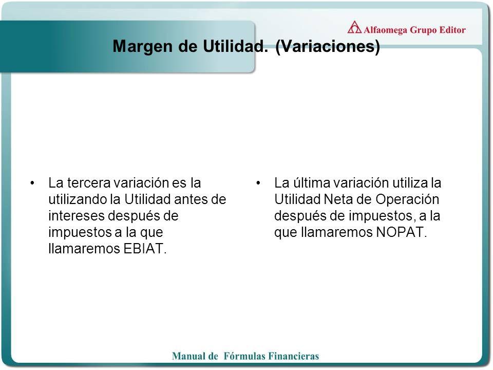 Margen de Utilidad. (Variaciones) La tercera variación es la utilizando la Utilidad antes de intereses después de impuestos a la que llamaremos EBIAT.