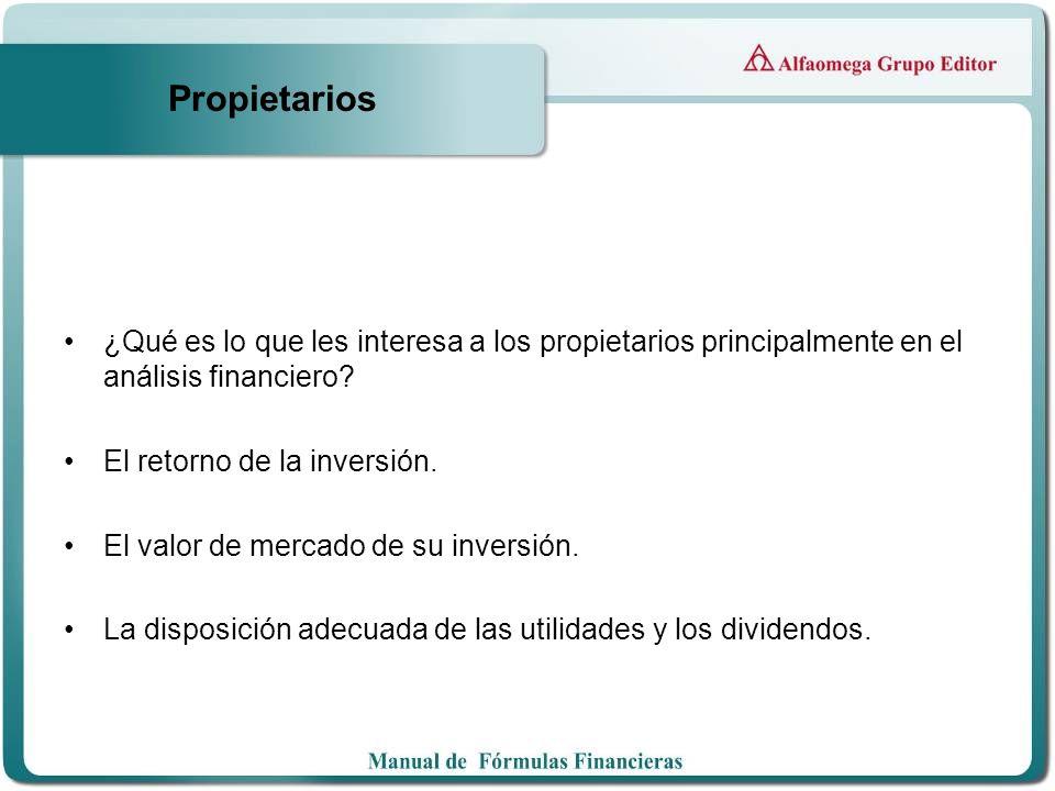 ¿Qué es lo que les interesa a los propietarios principalmente en el análisis financiero? El retorno de la inversión. El valor de mercado de su inversi