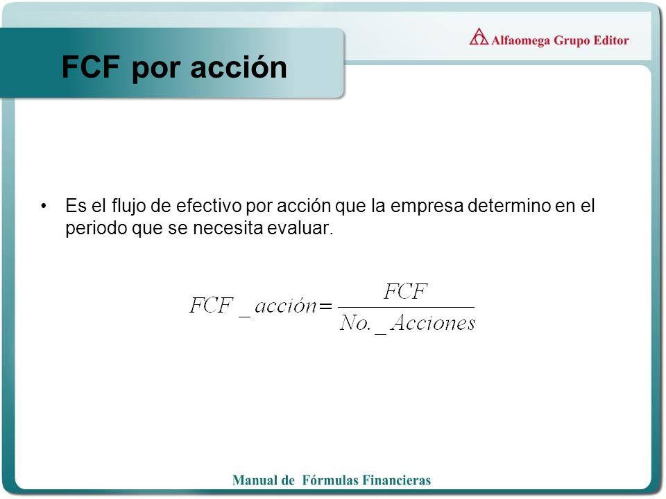 FCF por acción Es el flujo de efectivo por acción que la empresa determino en el periodo que se necesita evaluar.