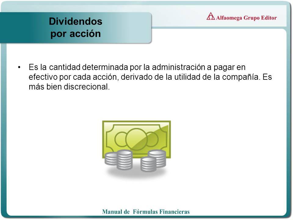 Dividendos por acción Es la cantidad determinada por la administración a pagar en efectivo por cada acción, derivado de la utilidad de la compañía. Es