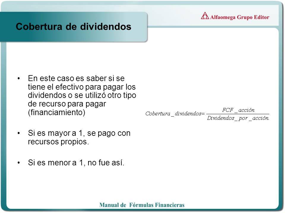 Cobertura de dividendos En este caso es saber si se tiene el efectivo para pagar los dividendos o se utilizó otro tipo de recurso para pagar (financia