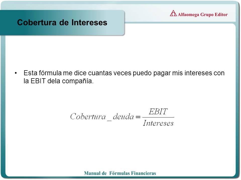 Cobertura de Intereses Esta fórmula me dice cuantas veces puedo pagar mis intereses con la EBIT dela compañía.