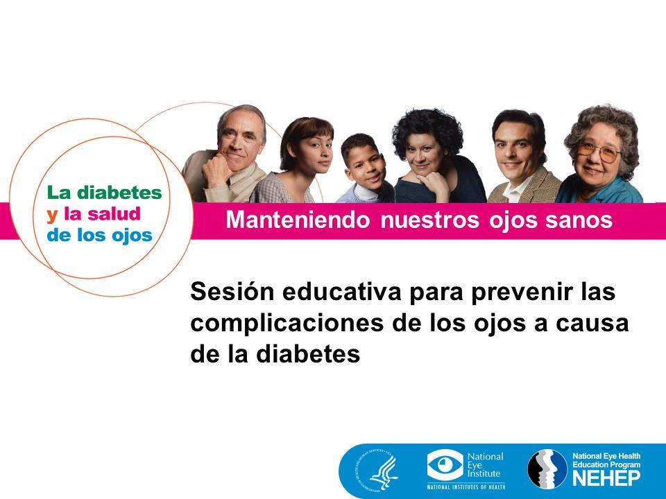Manteniendo nuestros ojos sanos Sesión educativa para prevenir las complicaciones de los ojos a causa de la diabetes
