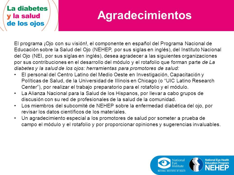 Agradecimientos El programa ¡Ojo con su visión!, el componente en español del Programa Nacional de Educación sobre la Salud del Ojo (NEHEP, por sus si