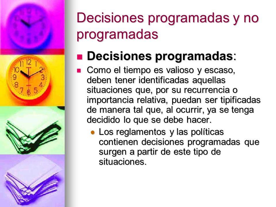 Decisiones programadas y no programadas Decisiones programadas: Decisiones programadas: Como el tiempo es valioso y escaso, deben tener identificadas