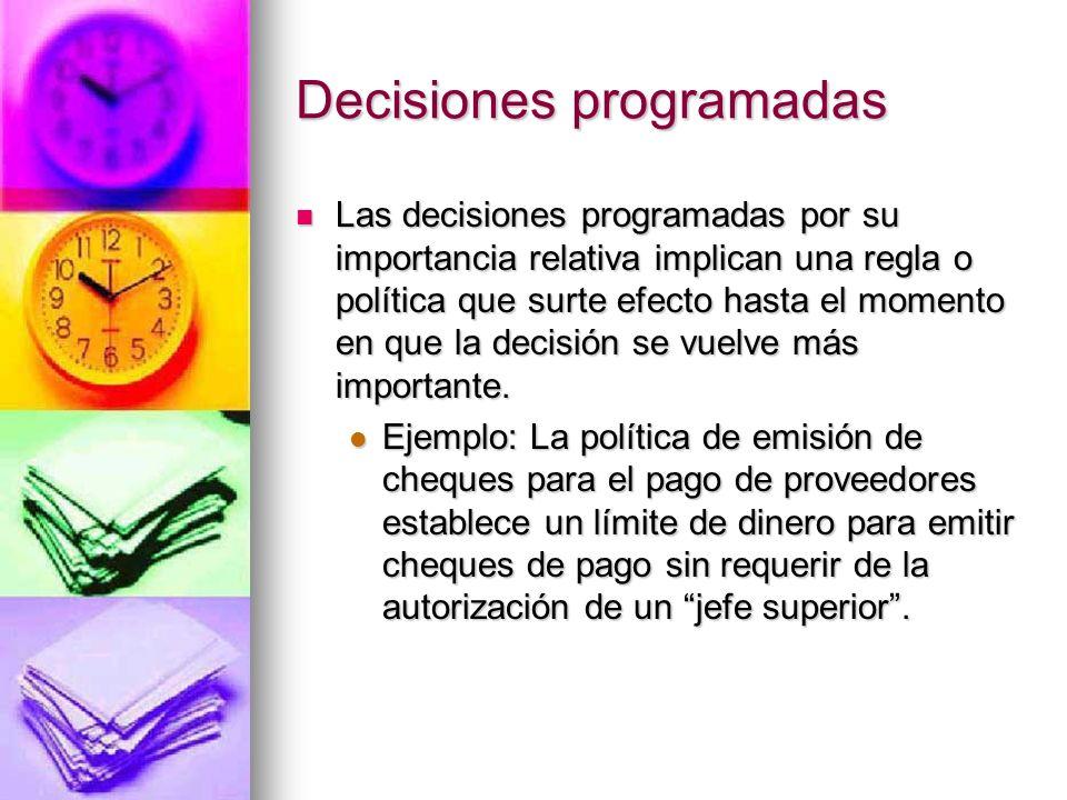 Decisiones programadas Las decisiones programadas por su importancia relativa implican una regla o política que surte efecto hasta el momento en que l