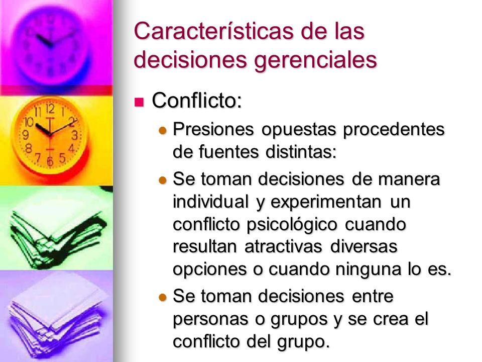 Características de las decisiones gerenciales Conflicto: Conflicto: Presiones opuestas procedentes de fuentes distintas: Presiones opuestas procedente