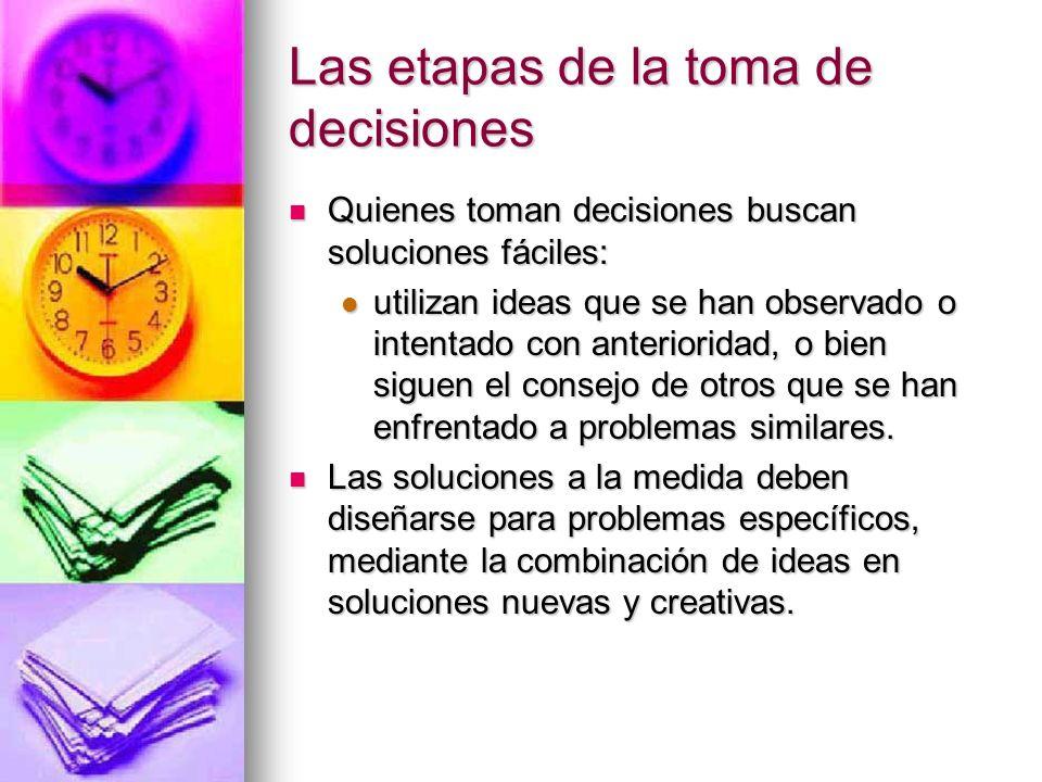 Las etapas de la toma de decisiones Quienes toman decisiones buscan soluciones fáciles: Quienes toman decisiones buscan soluciones fáciles: utilizan i