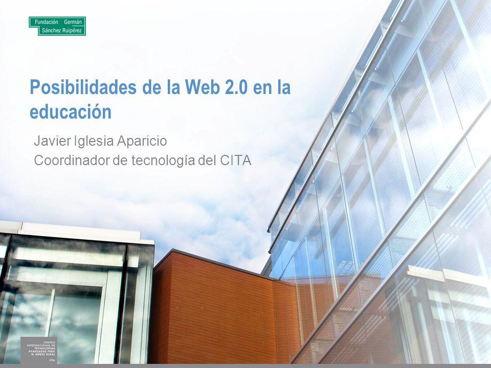 Posibilidades de la Web 2.0 en la educación Javier Iglesia Aparicio Coordinador de tecnología del CITA