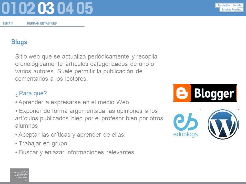 TEMA 3HERRAMIENTAS WEB Blogs Sitio web que se actualiza periódicamente y recopila cronológicamente artículos categorizados de uno o varios autores.