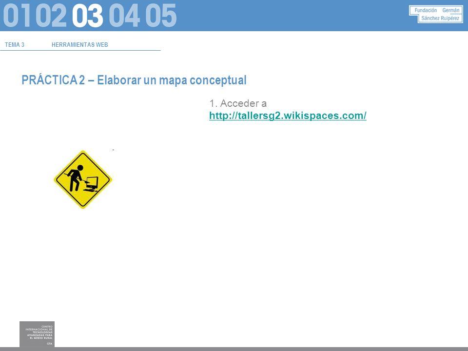 TEMA 3HERRAMIENTAS WEB PRÁCTICA 2 – Elaborar un mapa conceptual 1.