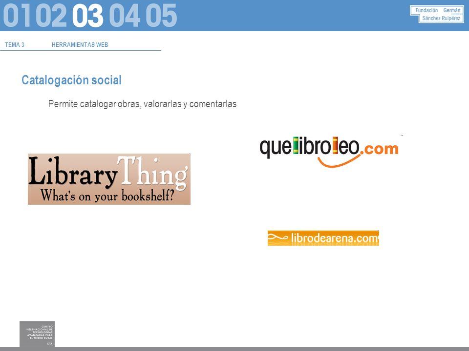 TEMA 3HERRAMIENTAS WEB Catalogación social Permite catalogar obras, valorarlas y comentarlas