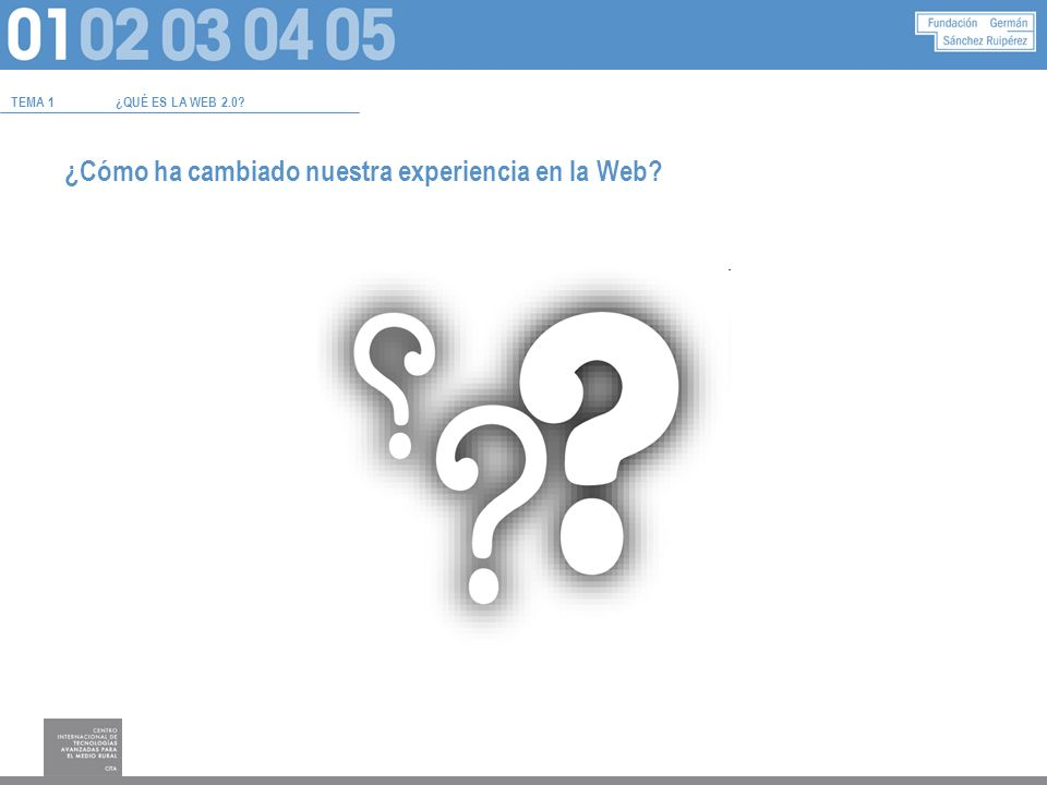 ¿Cómo ha cambiado nuestra experiencia en la Web? TEMA 1¿QUÉ ES LA WEB 2.0?