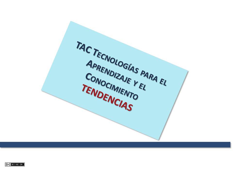 TAC T ECNOLOGÍAS PARA EL A PRENDIZAJE Y EL C ONOCIMIENTO TENDENCIAS TENDENCIAS