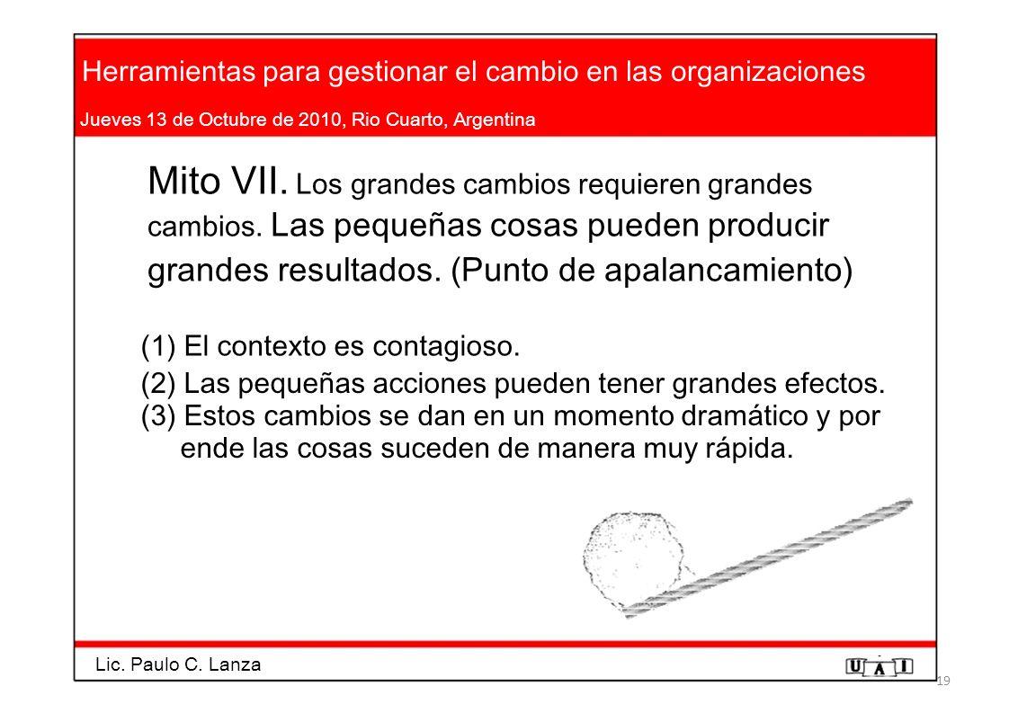 Herramientas para gestionar el cambio en las organizaciones Jueves 13 de Octubre de 2010, Rio Cuarto, Argentina Mito VII. Los grandes cambios requiere