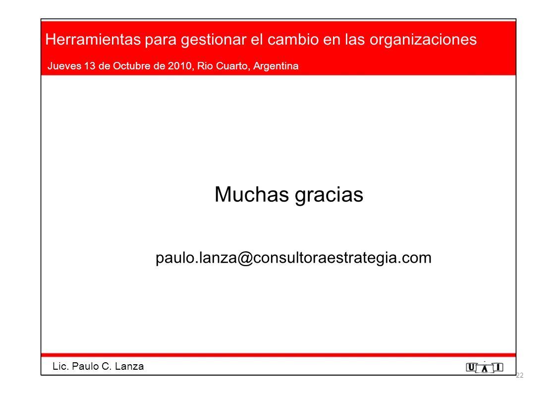 Herramientas para gestionar el cambio en las organizaciones Jueves 13 de Octubre de 2010, Rio Cuarto, Argentina Muchas gracias paulo.lanza@consultorae