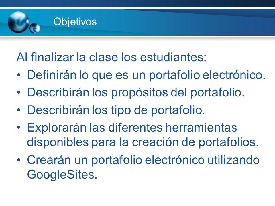 Objetivos Al finalizar la clase los estudiantes: Definirán lo que es un portafolio electrónico. Describirán los propósitos del portafolio. Describirán