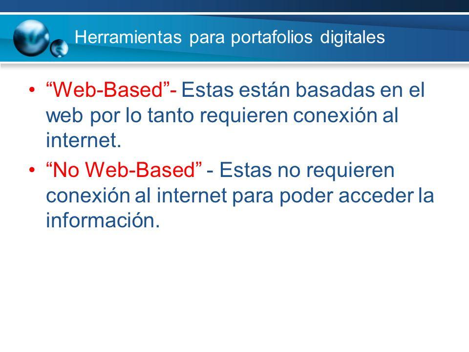 Herramientas para portafolios digitales Web-Based- Estas están basadas en el web por lo tanto requieren conexión al internet. No Web-Based - Estas no