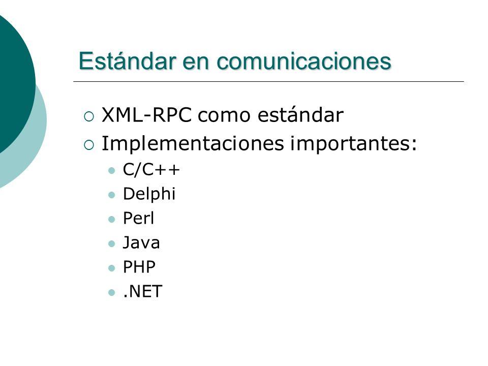Estándar en comunicaciones XML-RPC como estándar Implementaciones importantes: C/C++ Delphi Perl Java PHP.NET