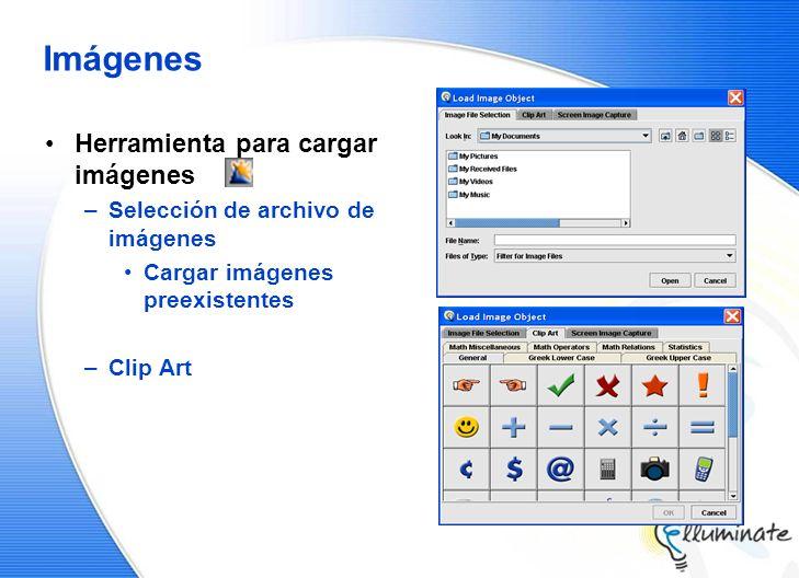 Imágenes Herramienta para cargar imágenes –Selección de archivo de imágenes Cargar imágenes preexistentes –Clip Art