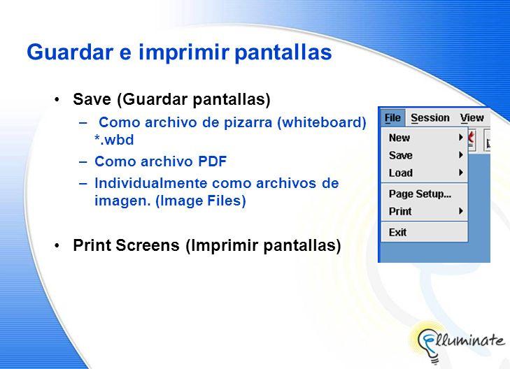 Guardar e imprimir pantallas Save (Guardar pantallas) – Como archivo de pizarra (whiteboard) *.wbd –Como archivo PDF –Individualmente como archivos de