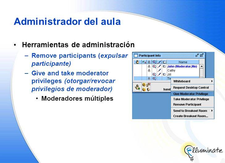 Administrador del aula Herramientas de administración –Remove participants (expulsar participante) –Give and take moderator privileges (otorgar/revoca