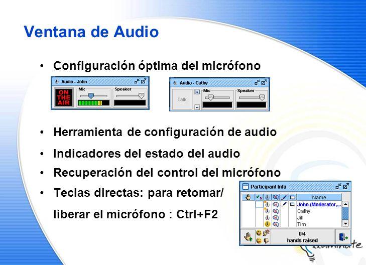 Ventana de Audio Configuración óptima del micrófono Herramienta de configuración de audio Indicadores del estado del audio Recuperación del control del micrófono Teclas directas: para retomar/ liberar el micrófono : Ctrl+F2