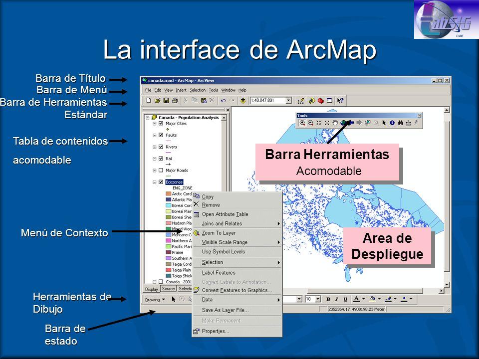 La interface de ArcMap Area de Despliegue Tabla de contenidos acomodable Menú de Contexto Herramientas de Dibujo Barra de estado Barra de Herramientas