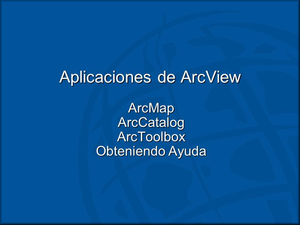 Aplicaciones de ArcView ArcMapArcCatalogArcToolbox Obteniendo Ayuda