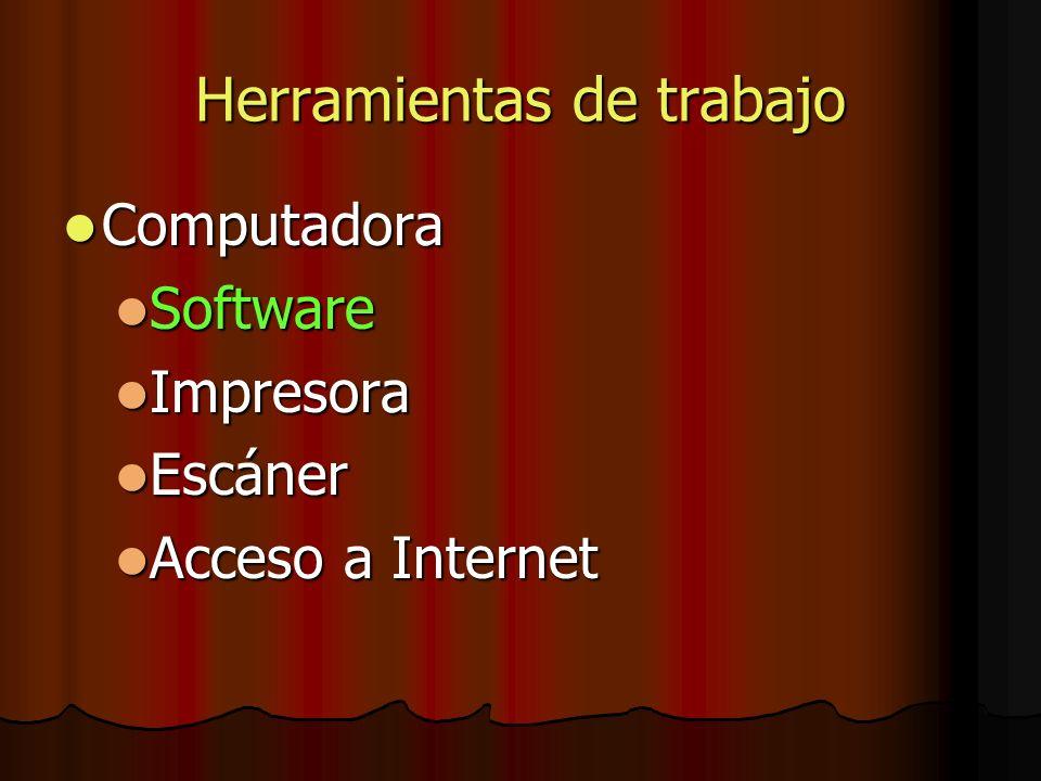 Herramientas de trabajo Computadora Computadora Software Software Impresora Impresora Escáner Escáner Acceso a Internet Acceso a Internet